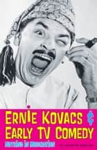 Ernie Kovacs & Early TV Comedy - Nothing in Moderation ebook by Andrew Horton