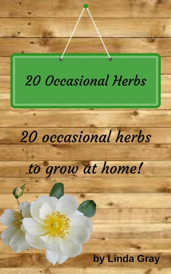20 Occasional Herbs ebook by Linda Gray