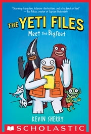 The Yeti Files #1: Meet the Bigfeet ebook by Kevin Sherry