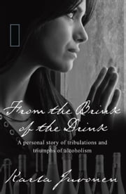 From the Brink of the Drink: A personal story of tribulations and triumphs of alcoholism ebook by Karla Juvonen