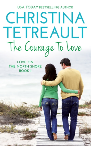 The Courage To Love ebook by Christina Tetreault