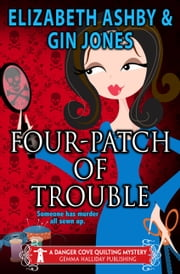 Four-Patch of Trouble - a Danger Cove Quilting Mystery ebook by Gin Jones,Elizabeth Ashby