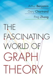 The Fascinating World of Graph Theory ebook by Arthur Benjamin,Gary Chartrand,Ping Zhang