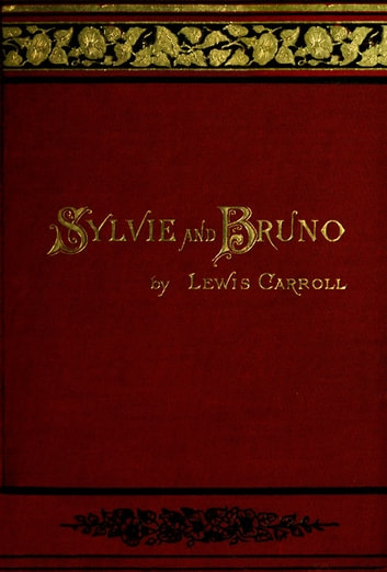 Sylvie and Bruno (Fully Illustrated) ebook by Lewis Carroll