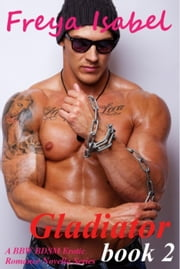 Gladiator : Book 2 (A BBW BDSM Erotic Romance Novella Series) - Gladiator - A BBW BDSM Erotic Romance Novella Series, #2 ebook by Freya Isabel