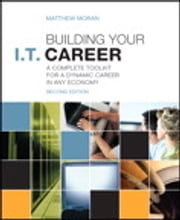 Building Your I.T. Career - A Complete Toolkit for a Dynamic Career in Any Economy ebook by Matthew Moran
