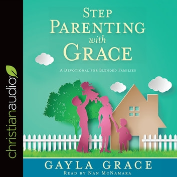Stepparenting with Grace - A Devotional for Blended Families audiobook by Gayla Grace