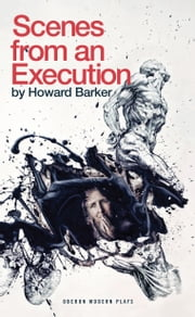 Scenes from an Execution ebook by Howard Barker