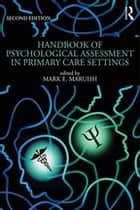 Handbook of Psychological Assessment in Primary Care Settings, Second Edition ebook by Mark E. Maruish