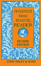 McGuffey's First Eclectic Reader, Revised Edition ebook by William Holmes McGuffey