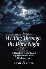 Writing Through the Dark Night: Talking about Creativity and Depression with novelist Tim Farrington ebook by D. Patrick Miller
