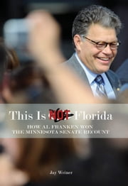 This Is Not Florida - How Al Franken Won the Minnesota Senate Recount ebook by Jay Weiner