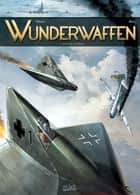 Wunderwaffen T01 - Le pilote du diable ebook by Richard D. Nolane, Maza