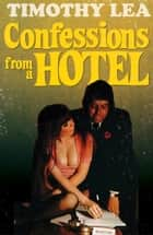 Confessions from a Hotel (Confessions, Book 4) ebook by Timothy Lea