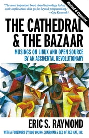 The Cathedral & the Bazaar - Musings on Linux and Open Source by an Accidental Revolutionary ebook by Eric S. Raymond