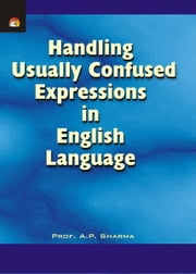Handling Usually Confused Expressions in English Language ebook by PROF.A.P.SHARMA