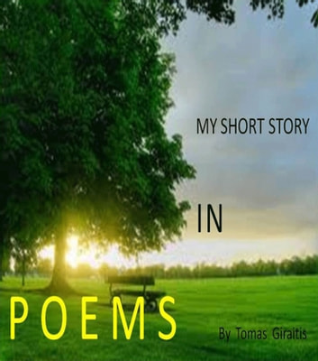 My Short Story In Poems Ebook By Tomas Giraitis 9781301591923
