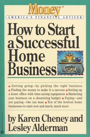 How to Start a Successful Home Business eBook by Karen Cheney,Lesley Alderman