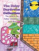 The Daisy Daydream Collection - The Search for Father Christmas's Post Box ebook by PD Skilton