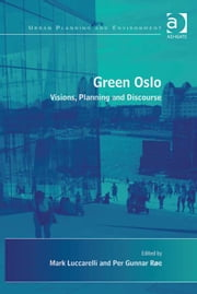 Green Oslo - Visions, Planning and Discourse ebook by Dr Per Gunnar Røe,Dr Mark Luccarelli,Professor Donald Miller,Dr Nicole Gurran