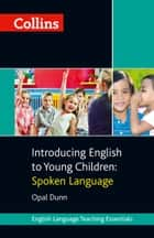 Collins Introducing English to Young Children: Spoken Language ebook by Opal Dunn