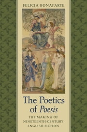 The Poetics of Poesis - The Making of Nineteenth-Century English Fiction ebook by Felicia Bonaparte