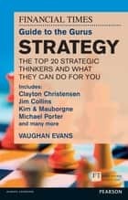 FT Guide to Gurus Strategy - Includes Clayton Christensen, Jim Collins, Kim & Mauborgne, Michael Porter and many more ebook by Vaughan Evans
