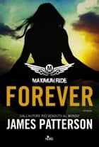 Maximum Ride: Forever ebook by James Patterson