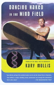 Dancing Naked in the Mind Field ebook by Kary Mullis