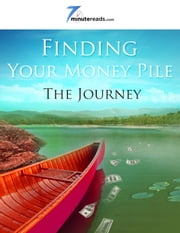 Finding Your Money Pile:The Journey ebook by 7 Minute Reads