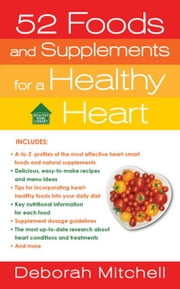 52 Foods and Supplements for a Healthy Heart - A Guide to All of the Nutrition You Need, from A-to-Z ebook by Deborah Mitchell