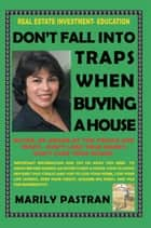 Don't Fall Into Traps When Buying A House ebook by Marily Pastran