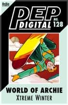 Pep Digital Vol. 128: World of Archie: Xtreme Winter ebook by Archie Superstars