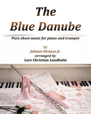 The Blue Danube Pure sheet music for piano and trumpet by Johann Strauss Jr. arranged by Lars Christian Lundholm ebook by Pure Sheet Music