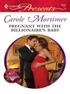 Pregnant with the Billionaire's Baby - A Billionaire Romance ebook by Carole Mortimer