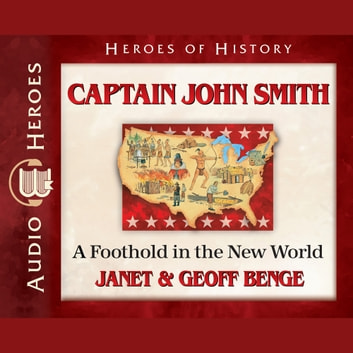 Captain John Smith - A Foothold in the New World audiobook by Janet Benge,Geoff Benge