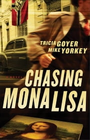 Chasing Mona Lisa - A Novel ebook by Tricia Goyer,Mike Yorkey