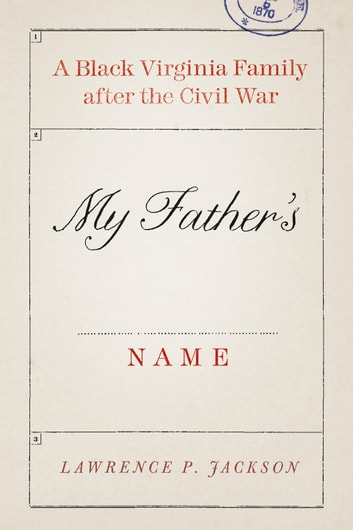 My Father's Name - A Black Virginia Family after the Civil War ebook by Lawrence P. Jackson
