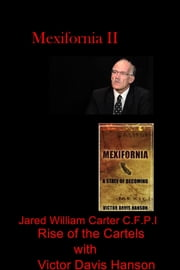 Mexifornia II - Rise of the Cartels with Victor Davis Hanson ebook by Jared William Carter C.F.P.I