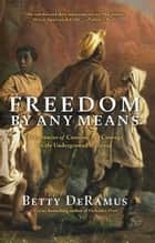 Freedom by Any Means ebook by Betty DeRamus