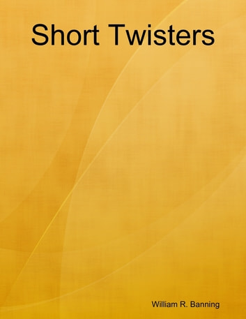 Short Twisters ebook by William R. Banning