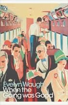 When the Going Was Good eBook by Evelyn Waugh
