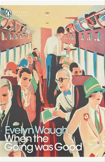 When the Going Was Good 電子書 by Evelyn Waugh