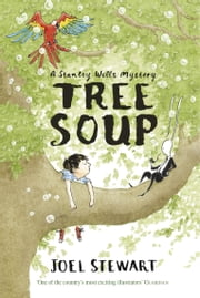 Tree Soup: A Stanley Wells Mystery ebook by Joel Stewart