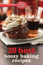 Betty Crocker 20 Best Boozy Baking Recipes ebook by Betty Crocker