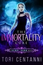 The Immortality Cure ebook by Tori Centanni