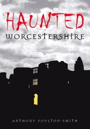 Haunted Worcestershire ebook by Anthony Poulton-Smith