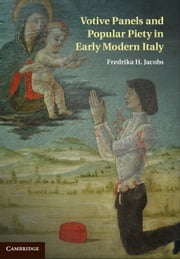 Votive Panels and Popular Piety in Early Modern Italy ebook by Fredrika H. Jacobs