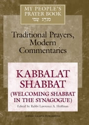 My People's Prayer Book, Vol. 8 - Kabbalat Shabbat: Welcoming Shabbat in the Synagogue ebook by Rabbi Lawrence A. Hoffman