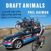 Draft Animals - Living the Pro Cycling Dream (Once in a While) audiobook by Phil Gaimon